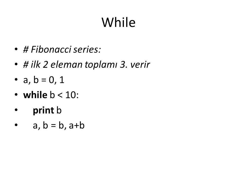 While # Fibonacci series: # ilk 2 eleman toplamı 3. verir a, b = 0, 1 while b < 10: print b a, b = b, a+b