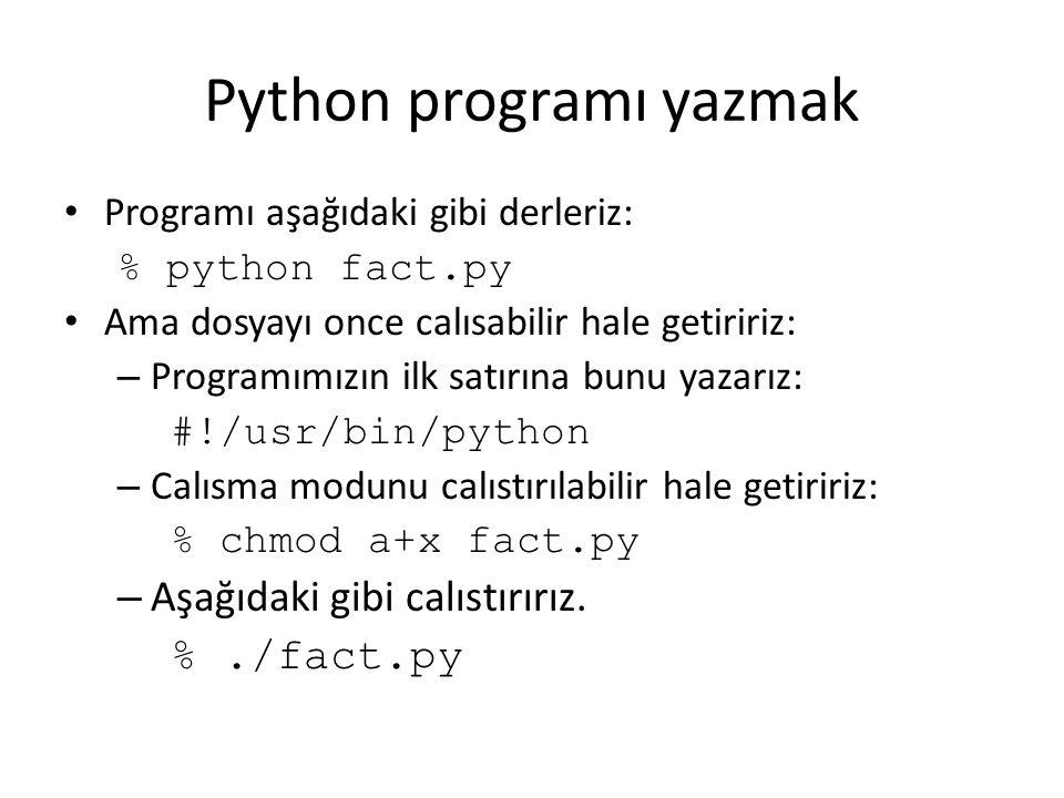 Python programı yazmak Programı aşağıdaki gibi derleriz: % python fact.py Ama dosyayı once calısabilir hale getiririz: – Programımızın ilk satırına bu