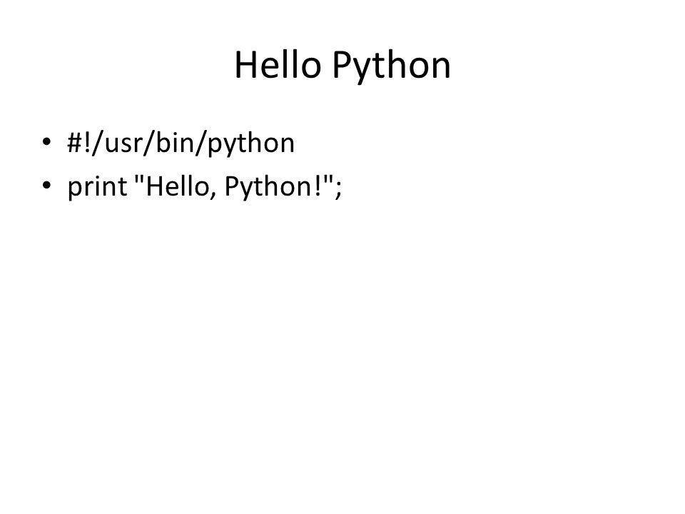 Hello Python #!/usr/bin/python print