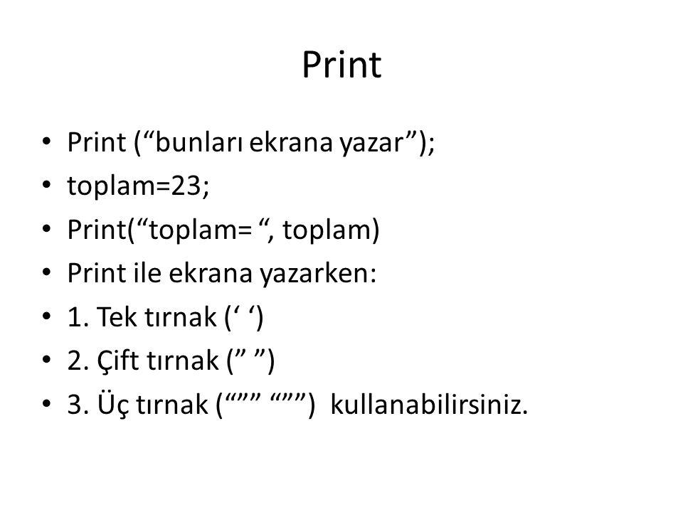 """Print Print (""""bunları ekrana yazar""""); toplam=23; Print(""""toplam= """", toplam) Print ile ekrana yazarken: 1. Tek tırnak (' ') 2. Çift tırnak ("""" """") 3. Üç t"""