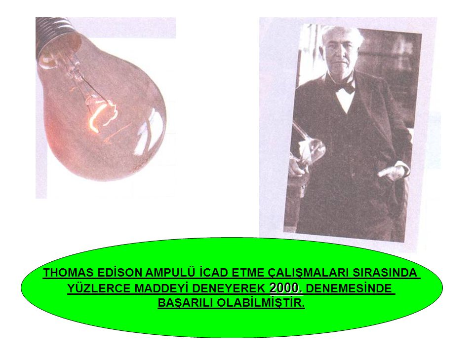 THOMAS EDİSON AMPULÜ İCAD ETME ÇALIŞMALARI SIRASINDA 2000.