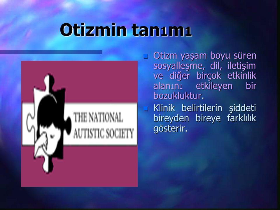 Otizmin tan 1 m 1 n Otizm yaşam boyu süren sosyalleşme, dil, iletişim ve diğer birçok etkinlik alan 1 n 1 etkileyen bir bozukluktur.