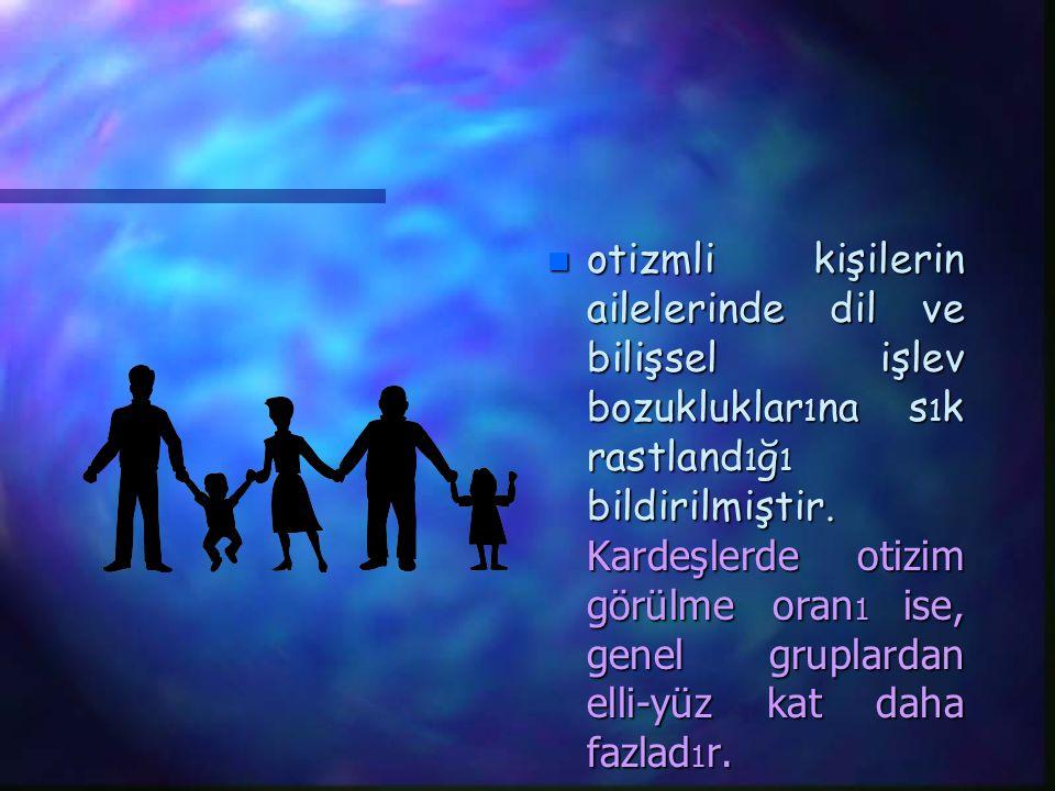 n otizmli kişilerin ailelerinde dil ve bilişsel işlev bozukluklar 1 na s 1 k rastland 1 ğ 1 bildirilmiştir.