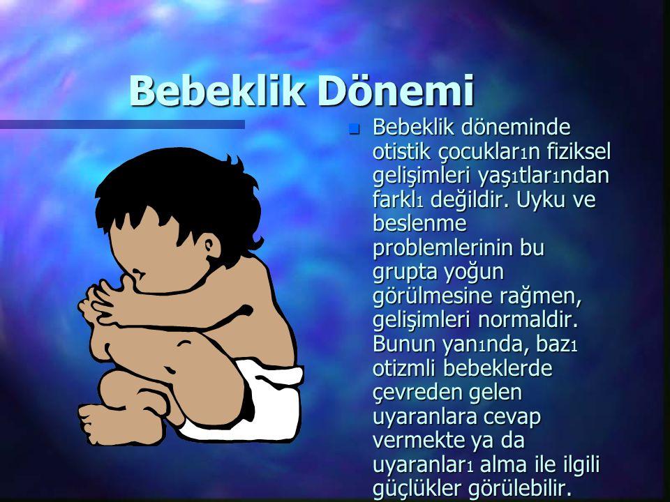 Bebeklik Dönemi n Bebeklik döneminde otistik çocuklar 1 n fiziksel gelişimleri yaş 1 tlar 1 ndan farkl 1 değildir.