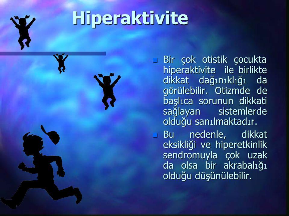 Hiperaktivite n Bir çok otistik çocukta hiperaktivite ile birlikte dikkat dağ 1 n 1 kl 1 ğ 1 da görülebilir.