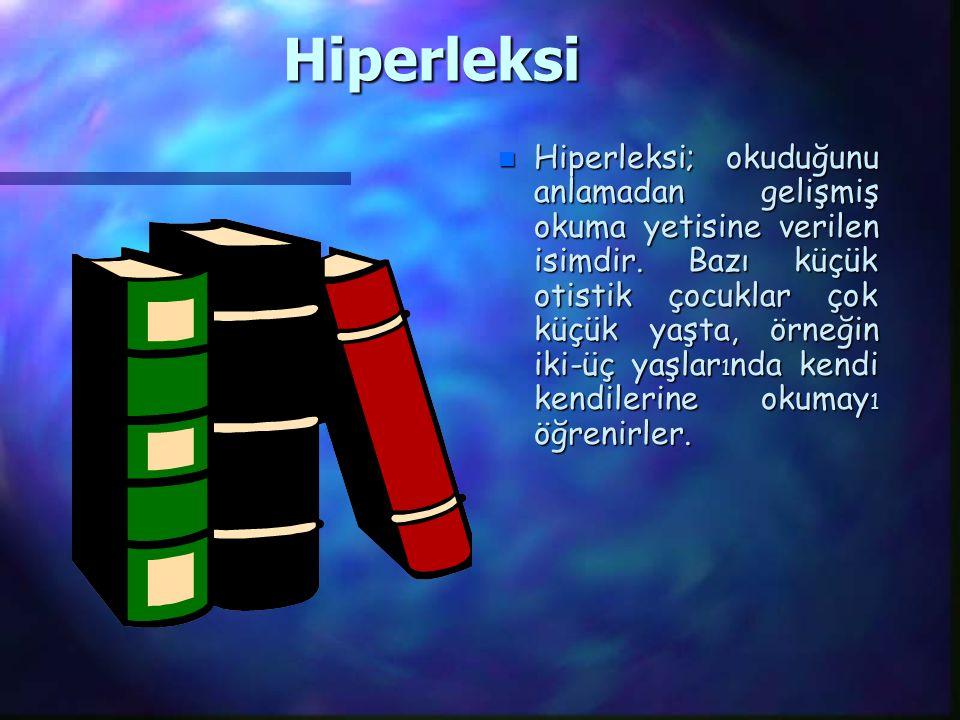 Hiperleksi n Hiperleksi; okuduğunu anlamadan gelişmiş okuma yetisine verilen isimdir.
