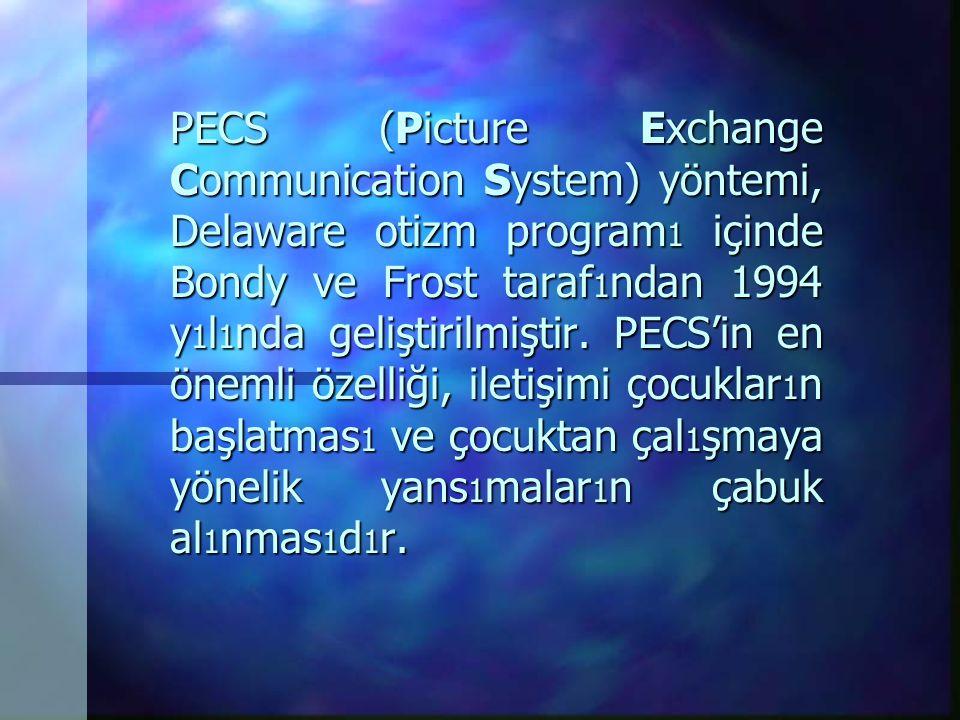 PECS (Picture Exchange Communication System) yöntemi, Delaware otizm program 1 içinde Bondy ve Frost taraf 1 ndan 1994 y 1 l 1 nda geliştirilmiştir.