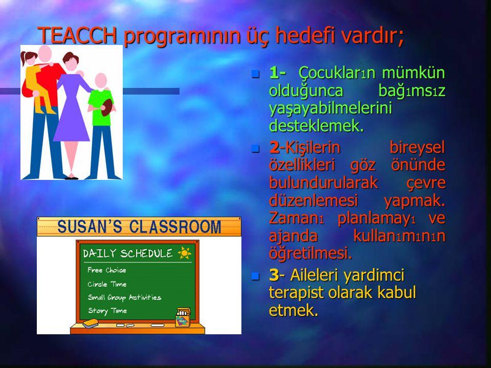 TEACCH programının üç hedefi vardır; n 1- Çocuklar 1 n mümkün olduğunca bağ 1 ms 1 z yaşayabilmelerini desteklemek.