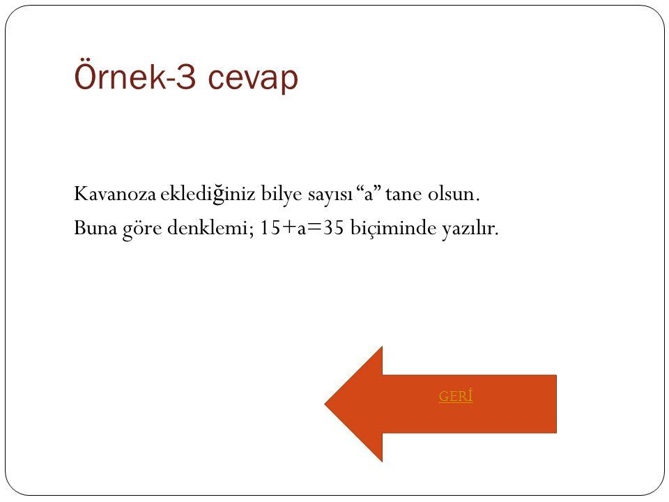 Örnek-3 cevap Kavanoza ekledi ğ iniz bilye sayısı a tane olsun.