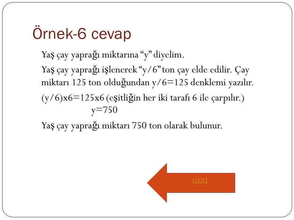 Örnek-6 cevap Ya ş çay yapra ğ ı miktarına y diyelim.