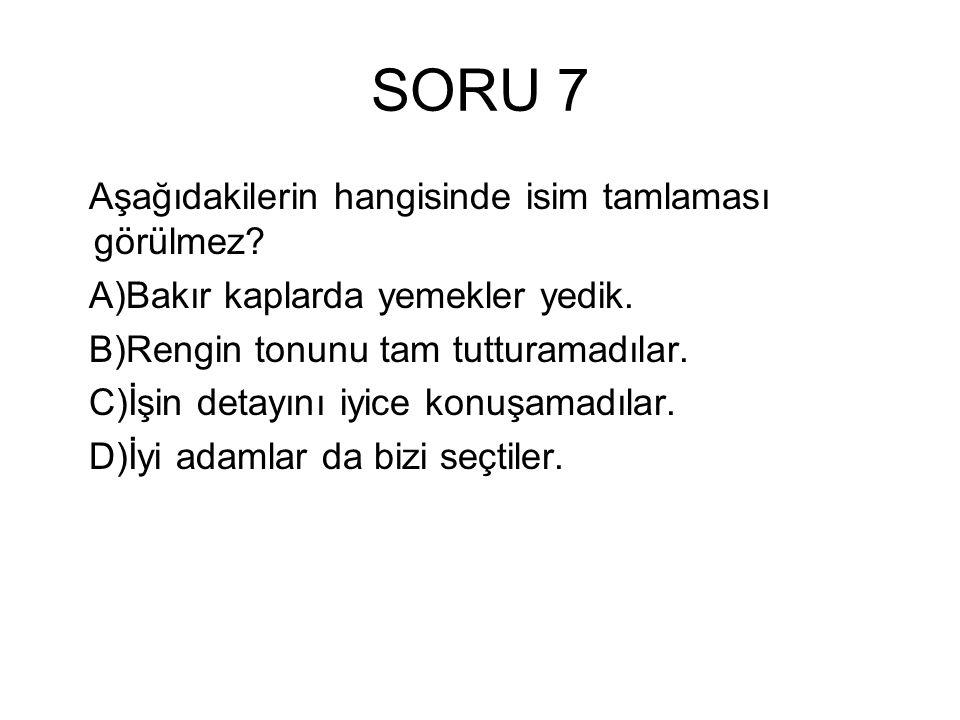 SORU 7 Aşağıdakilerin hangisinde isim tamlaması görülmez.