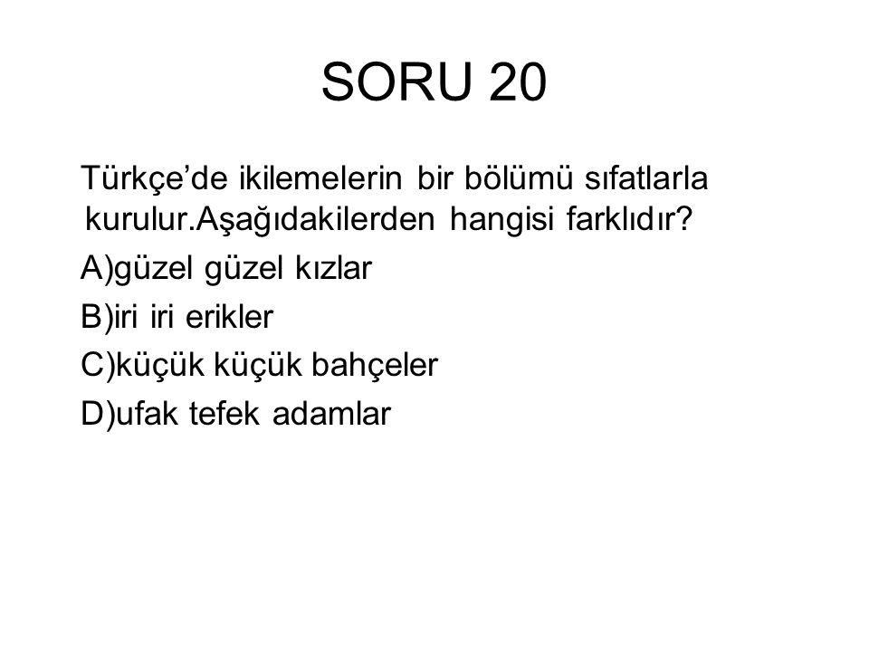 SORU 20 Türkçe'de ikilemelerin bir bölümü sıfatlarla kurulur.Aşağıdakilerden hangisi farklıdır.