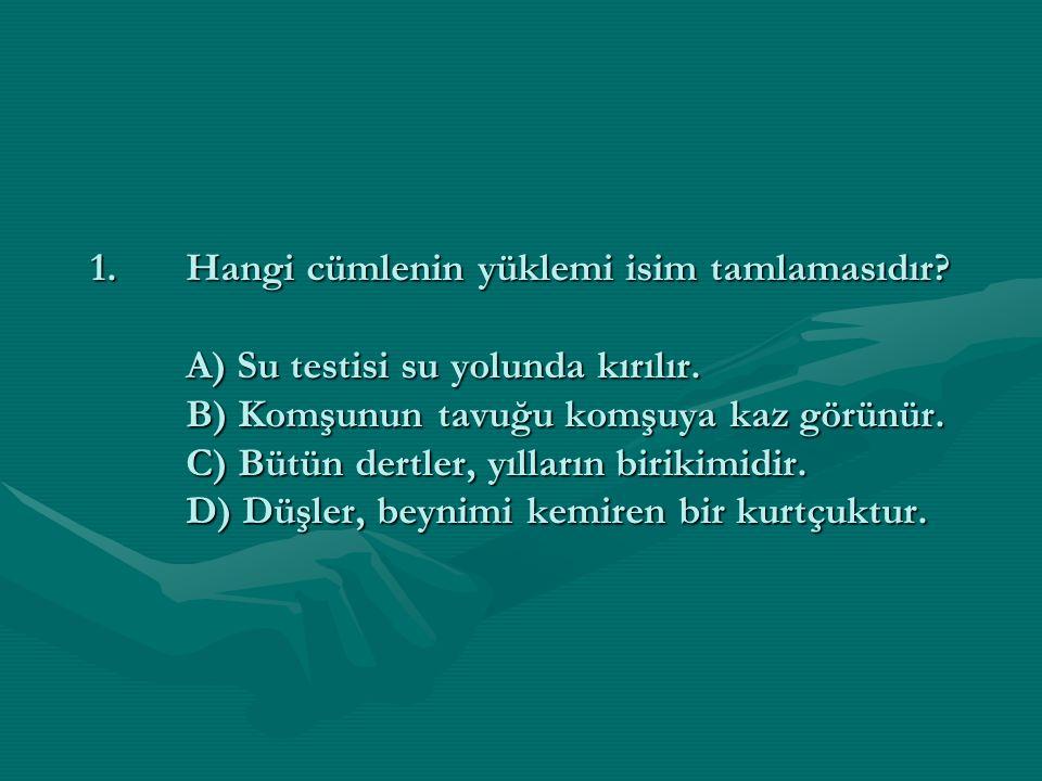 12.Aşağıdaki cümlelerin hangisinde nereye sorusunun cevabı isim tamlamasıdır.
