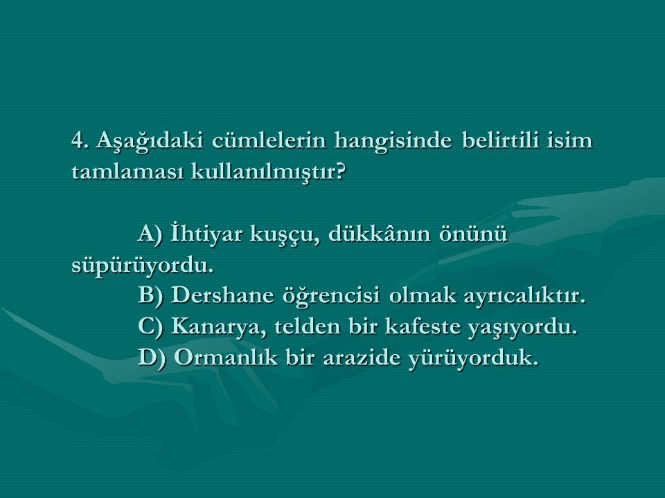 4. Aşağıdaki cümlelerin hangisinde belirtili isim tamlaması kullanılmıştır? A) İhtiyar kuşçu, dükkânın önünü süpürüyordu. B) Dershane öğrencisi olmak