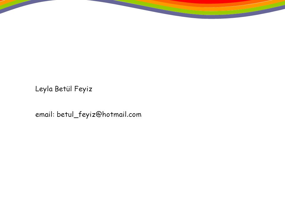 Leyla Betül Feyiz email: betul_feyiz@hotmail.com