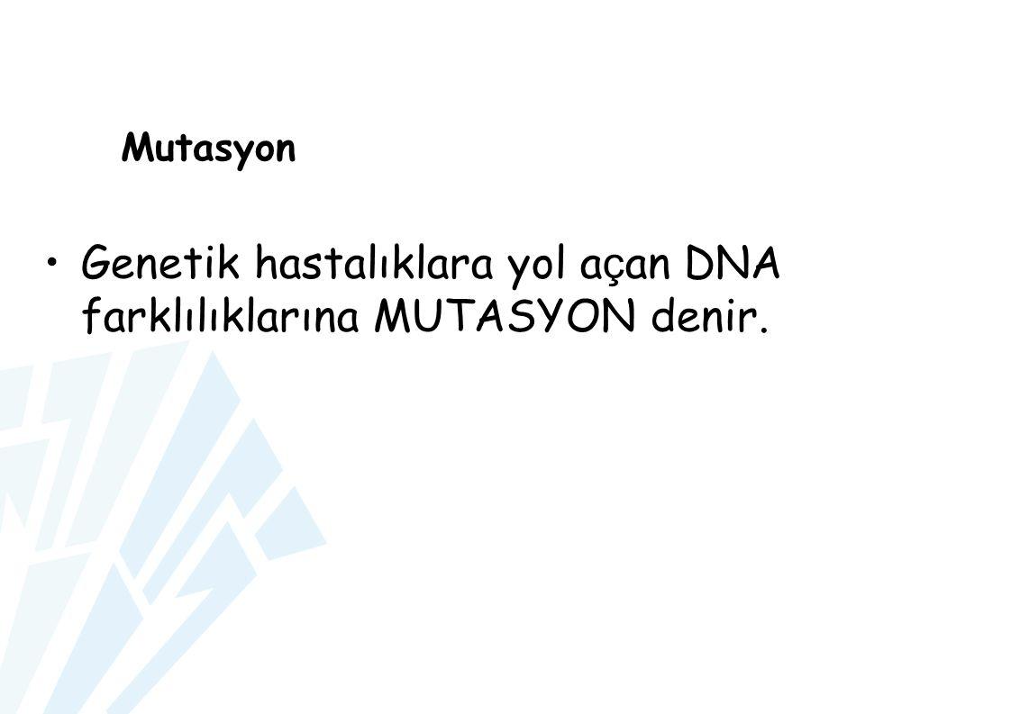 Mutasyon Genetik hastalıklara yol a ç an DNA farklılıklarına MUTASYON denir.