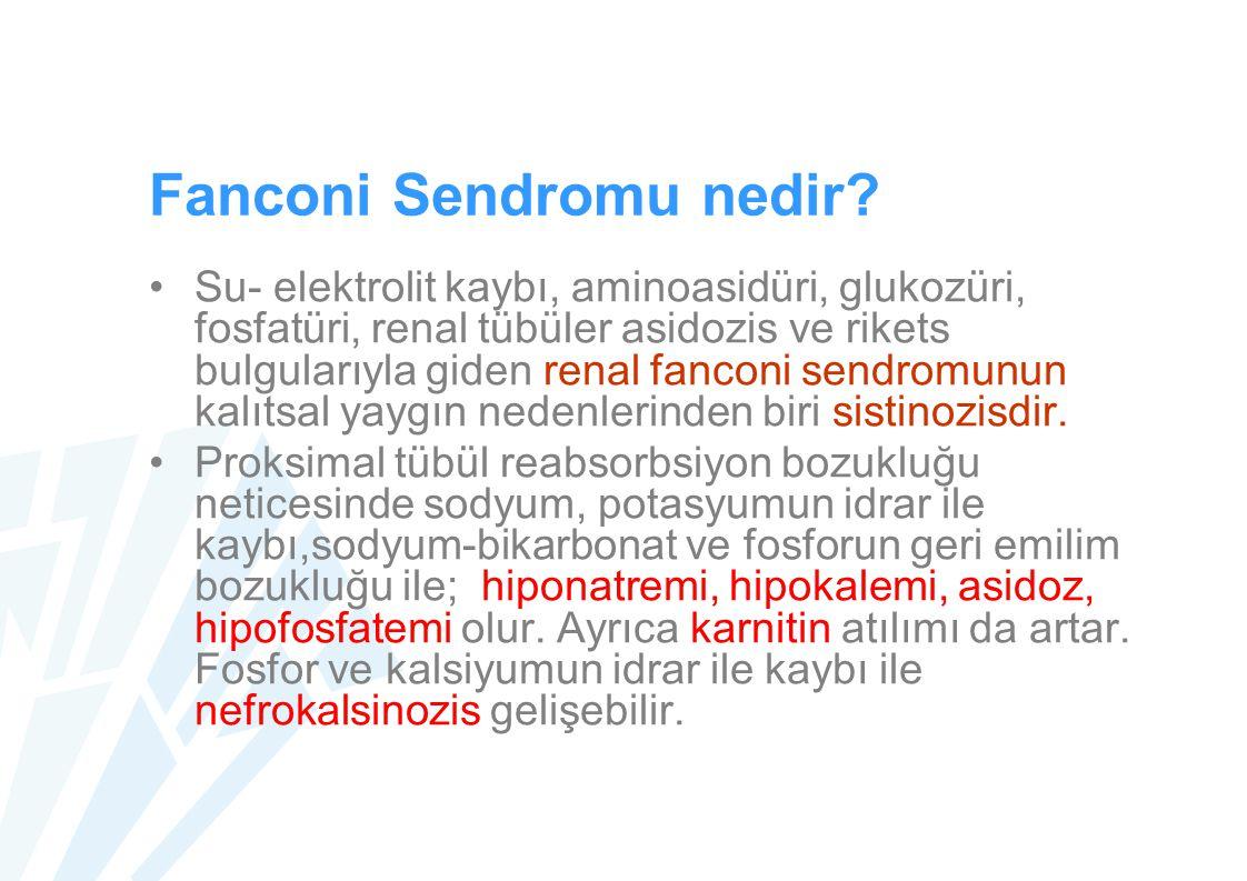 Fanconi Sendromu nedir? Su- elektrolit kaybı, aminoasidüri, glukozüri, fosfatüri, renal tübüler asidozis ve rikets bulgularıyla giden renal fanconi se