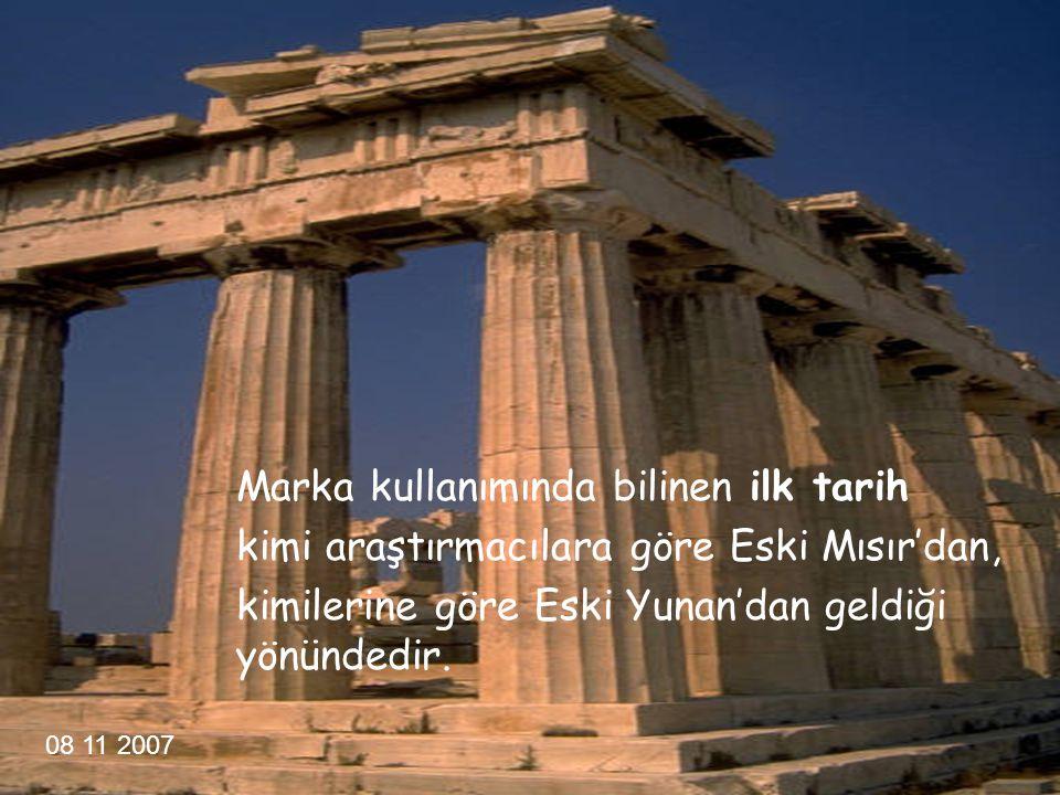 Markanın Tarihteki Yeri 08 11 2007 Marka kullanımında bilinen ilk tarih kimi araştırmacılara göre Eski Mısır'dan, kimilerine göre Eski Yunan'dan geldi