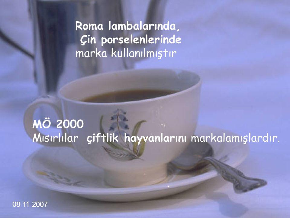 . 08 11 2007 Roma lambalarında, Çin porselenlerinde marka kullanılmıştır MÖ 2000 Mısırlılar çiftlik hayvanlarını markalamışlardır.