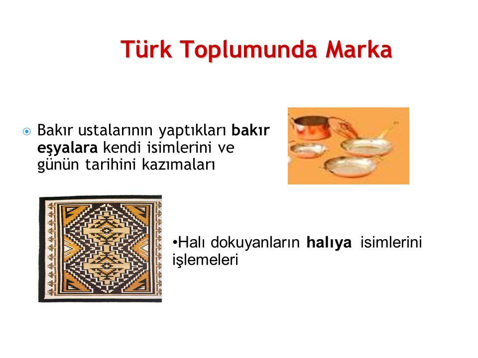 Türk Toplumunda Marka 08 11 2007  Bakır ustalarının yaptıkları bakır eşyalara kendi isimlerini ve günün tarihini kazımaları Halı dokuyanların halıya