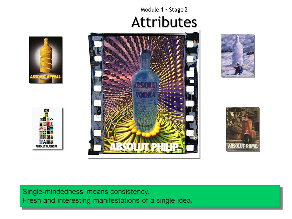 Module 1 - Stage 2 Attributes Single-mindedness means consistency. Fresh and interesting manifestations of a single idea. Single-mindedness means cons