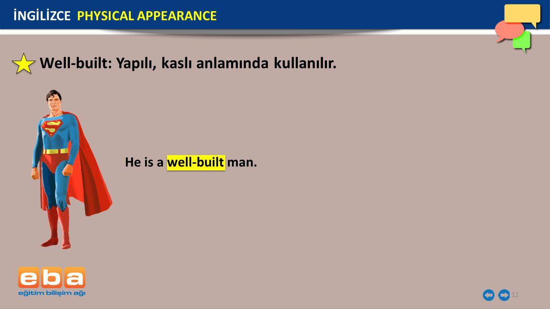 12 Well-built: Yapılı, kaslı anlamında kullanılır. İNGİLİZCE PHYSICAL APPEARANCE He is a well-built man.