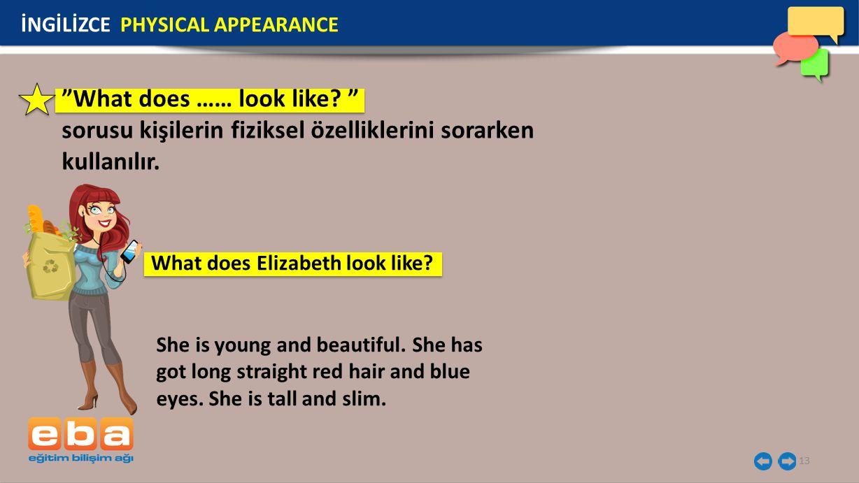 """13 """"What does …… look like? """" sorusu kişilerin fiziksel özelliklerini sorarken kullanılır. İNGİLİZCE PHYSICAL APPEARANCE What does Elizabeth look like"""