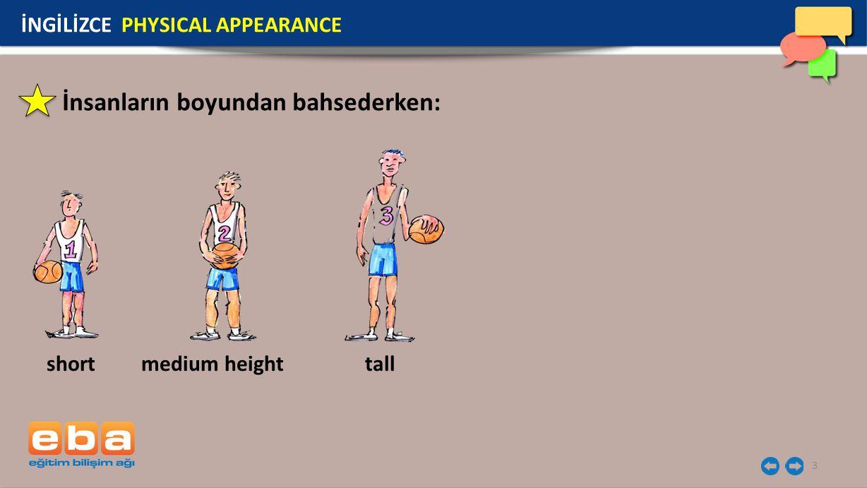 3 İnsanların boyundan bahsederken: short medium height tall İNGİLİZCE PHYSICAL APPEARANCE