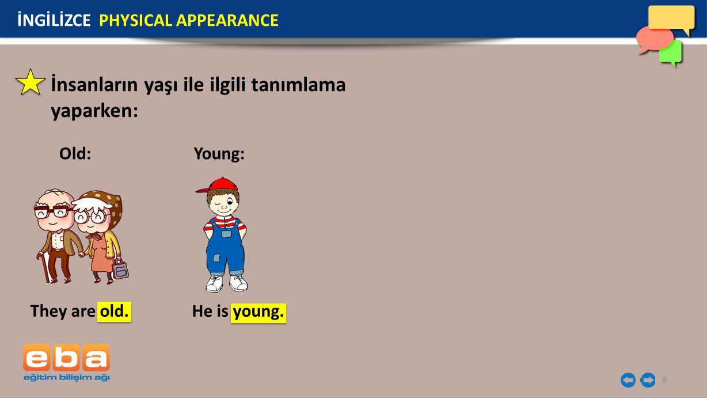 8 İnsanların yaşı ile ilgili tanımlama yaparken: Old: İNGİLİZCE PHYSICAL APPEARANCE They are old. Young: He is young.