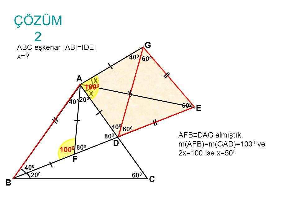 ÇÖZÜM 2 ABC eşkenar IABI=IDEI x=.B A C D x 40 0 20 0 E 40 0 60 0 F AFB≡DAG almıştık.