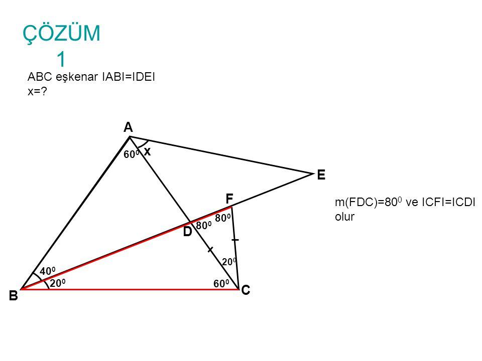ÇÖZÜM 1 ABC eşkenar IABI=IDEI x=.B A C D x 40 0 20 0 E 60 0 IBCI=IBFI=a ve IDFI=x olsun.