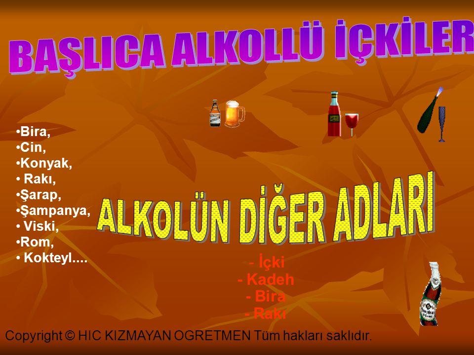Copyright © HIC KIZMAYAN OGRETMEN Tüm hakları saklıdır. Alkol, diğer bazı zehirleyici maddeler gibi, keyif verici, alışkanlık ve iptila yaratan bir ma