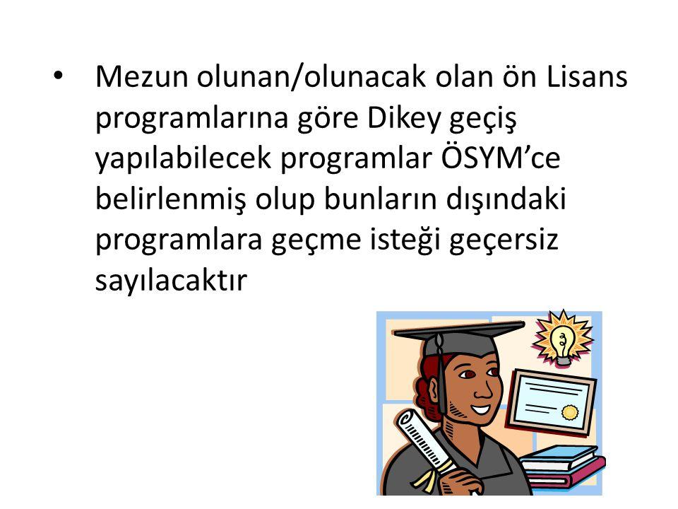 Mezun olunan/olunacak olan ön Lisans programlarına göre Dikey geçiş yapılabilecek programlar ÖSYM'ce belirlenmiş olup bunların dışındaki programlara g