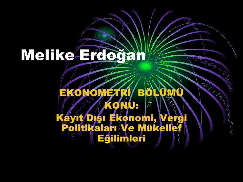 Melike Erdoğan EKONOMETRİ BÖLÜMÜ KONU: Kayıt Dışı Ekonomi, Vergi Politikaları Ve Mükellef Eğilimleri