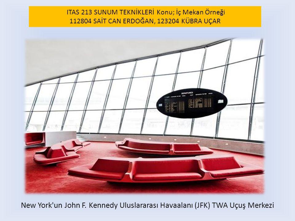 New York'un John F. Kennedy Uluslararası Havaalanı (JFK) TWA Uçuş Merkezi ITAS 213 SUNUM TEKNİKLERİ Konu; İç Mekan Örneği 112804 SAİT CAN ERDOĞAN, 123