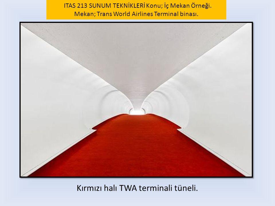 Kırmızı halı TWA terminali tüneli. ITAS 213 SUNUM TEKNİKLERİ Konu; İç Mekan Örneği. Mekan; Trans World Airlines Terminal binası.