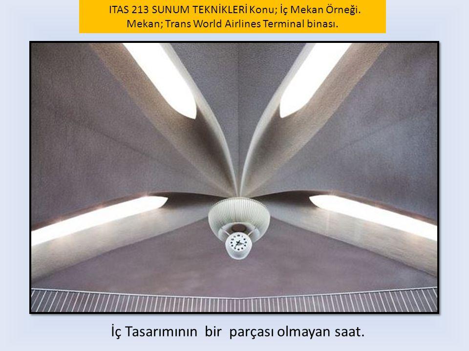 İç Tasarımının bir parçası olmayan saat. ITAS 213 SUNUM TEKNİKLERİ Konu; İç Mekan Örneği. Mekan; Trans World Airlines Terminal binası.
