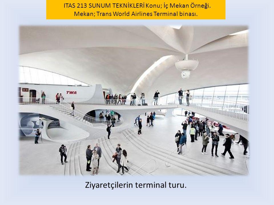 Ziyaretçilerin terminal turu. ITAS 213 SUNUM TEKNİKLERİ Konu; İç Mekan Örneği. Mekan; Trans World Airlines Terminal binası.