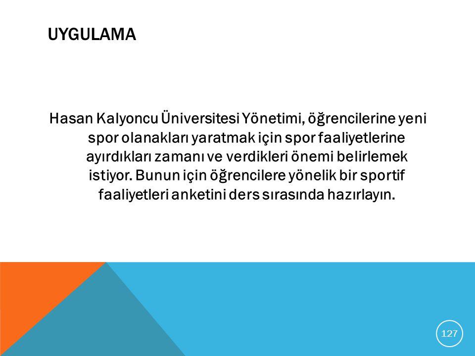 UYGULAMA Hasan Kalyoncu Üniversitesi Yönetimi, öğrencilerine yeni spor olanakları yaratmak için spor faaliyetlerine ayırdıkları zamanı ve verdikleri ö
