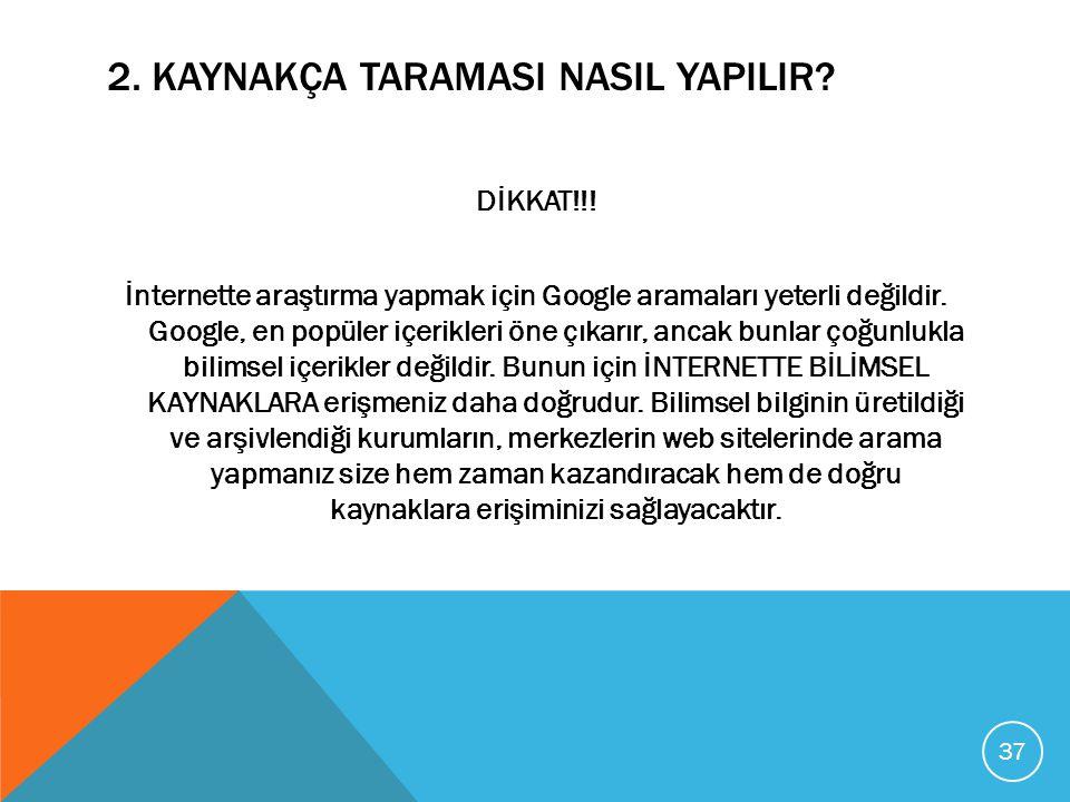 2. KAYNAKÇA TARAMASI NASIL YAPILIR? DİKKAT!!! İnternette araştırma yapmak için Google aramaları yeterli değildir. Google, en popüler içerikleri öne çı