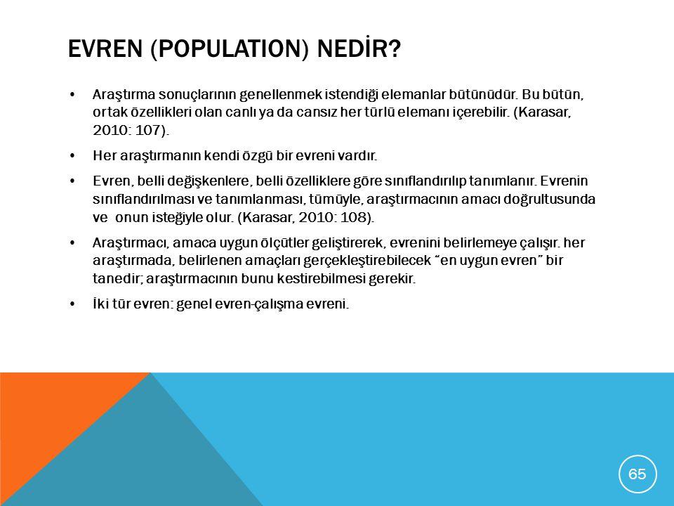 EVREN (POPULATION) NEDİR? Araştırma sonuçlarının genellenmek istendiği elemanlar bütünüdür. Bu bütün, ortak özellikleri olan canlı ya da cansız her tü