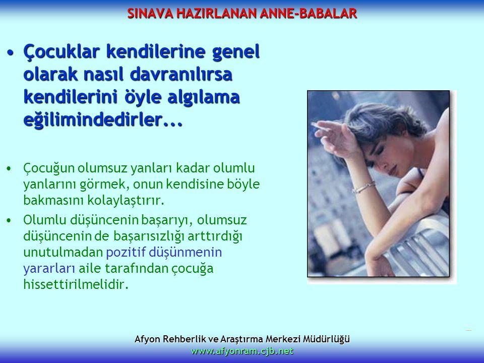 Afyon Rehberlik ve Araştırma Merkezi Müdürlüğü www.afyonram.cjb.net SINAVA HAZIRLANAN ANNE-BABALAR Çocuklar kendilerine genel olarak nasıl davranılırs