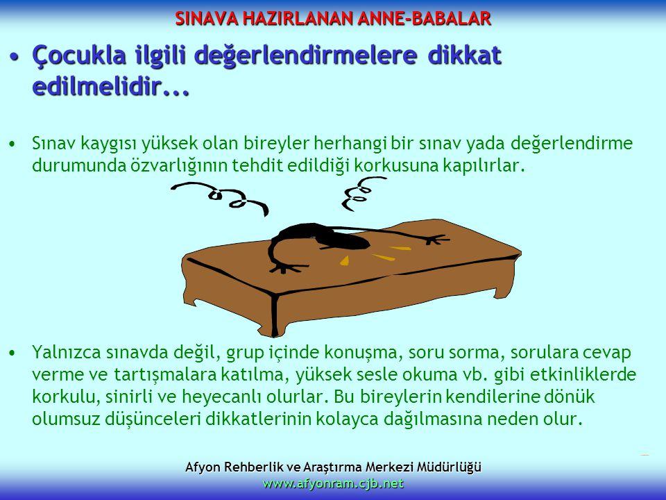 Afyon Rehberlik ve Araştırma Merkezi Müdürlüğü www.afyonram.cjb.net SINAVA HAZIRLANAN ANNE-BABALAR Çocukla ilgili değerlendirmelere dikkat edilmelidir