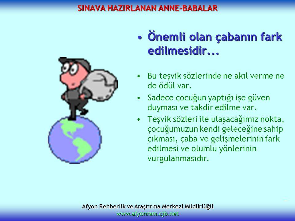 Afyon Rehberlik ve Araştırma Merkezi Müdürlüğü www.afyonram.cjb.net SINAVA HAZIRLANAN ANNE-BABALAR Önemli olan çabanın fark edilmesidir...Önemli olan