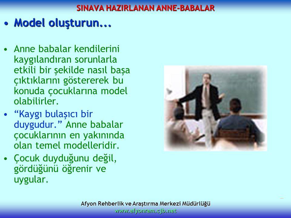 Afyon Rehberlik ve Araştırma Merkezi Müdürlüğü www.afyonram.cjb.net SINAVA HAZIRLANAN ANNE-BABALAR Model oluşturun...Model oluşturun... Anne babalar k