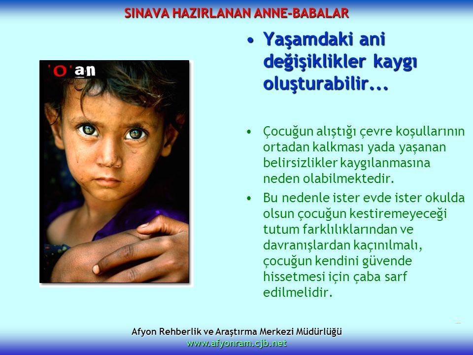 Afyon Rehberlik ve Araştırma Merkezi Müdürlüğü www.afyonram.cjb.net SINAVA HAZIRLANAN ANNE-BABALAR Yaşamdaki ani değişiklikler kaygı oluşturabilir...Y