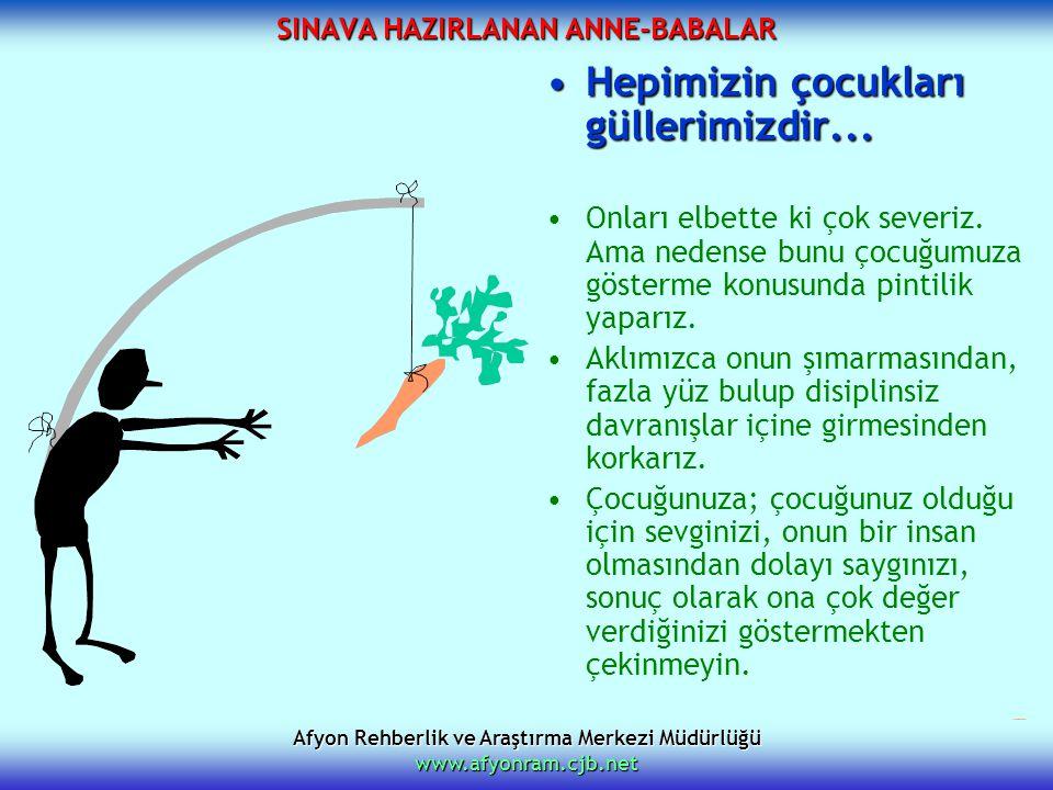Afyon Rehberlik ve Araştırma Merkezi Müdürlüğü www.afyonram.cjb.net SINAVA HAZIRLANAN ANNE-BABALAR Hepimizin çocukları güllerimizdir...Hepimizin çocuk
