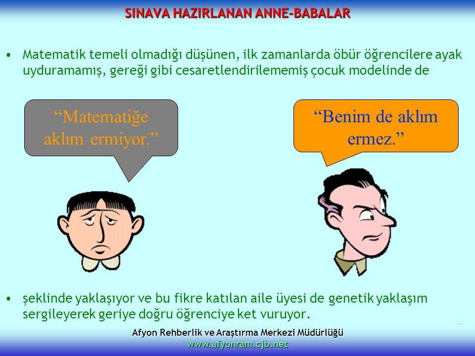 Afyon Rehberlik ve Araştırma Merkezi Müdürlüğü www.afyonram.cjb.net SINAVA HAZIRLANAN ANNE-BABALAR Matematik temeli olmadığı düşünen, ilk zamanlarda ö