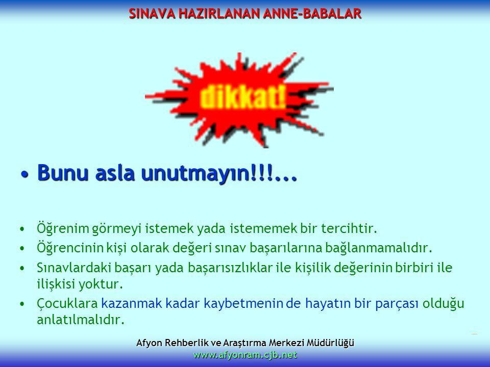 Afyon Rehberlik ve Araştırma Merkezi Müdürlüğü www.afyonram.cjb.net SINAVA HAZIRLANAN ANNE-BABALAR Bunu asla unutmayın!!!...Bunu asla unutmayın!!!...