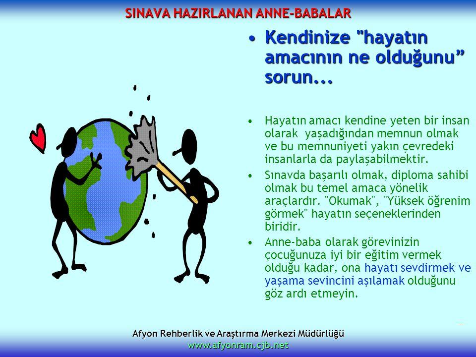 Afyon Rehberlik ve Araştırma Merkezi Müdürlüğü www.afyonram.cjb.net SINAVA HAZIRLANAN ANNE-BABALAR Kendinize